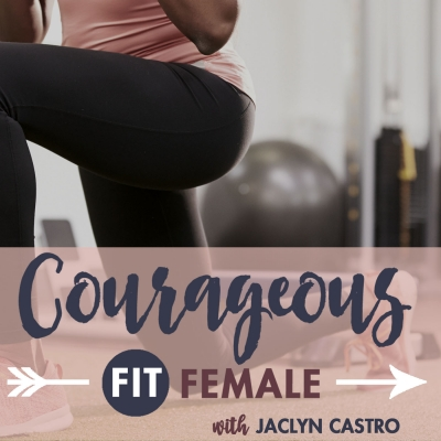 Courageous Fit Female with Jaclyn Castro show image