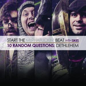 Start The Beat - 10 RANDOM QUESTIONS: DETHLEHEM
