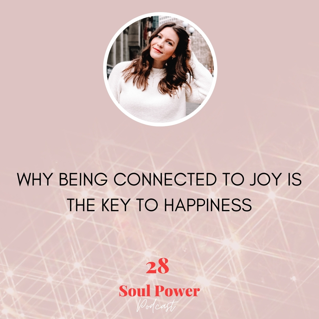 28: Why Being Connected to Joy Is the Key to Happiness