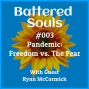 Artwork for Battered Souls #003 - Pandemic: Freedom vs. The Fear with Ryan McCormick
