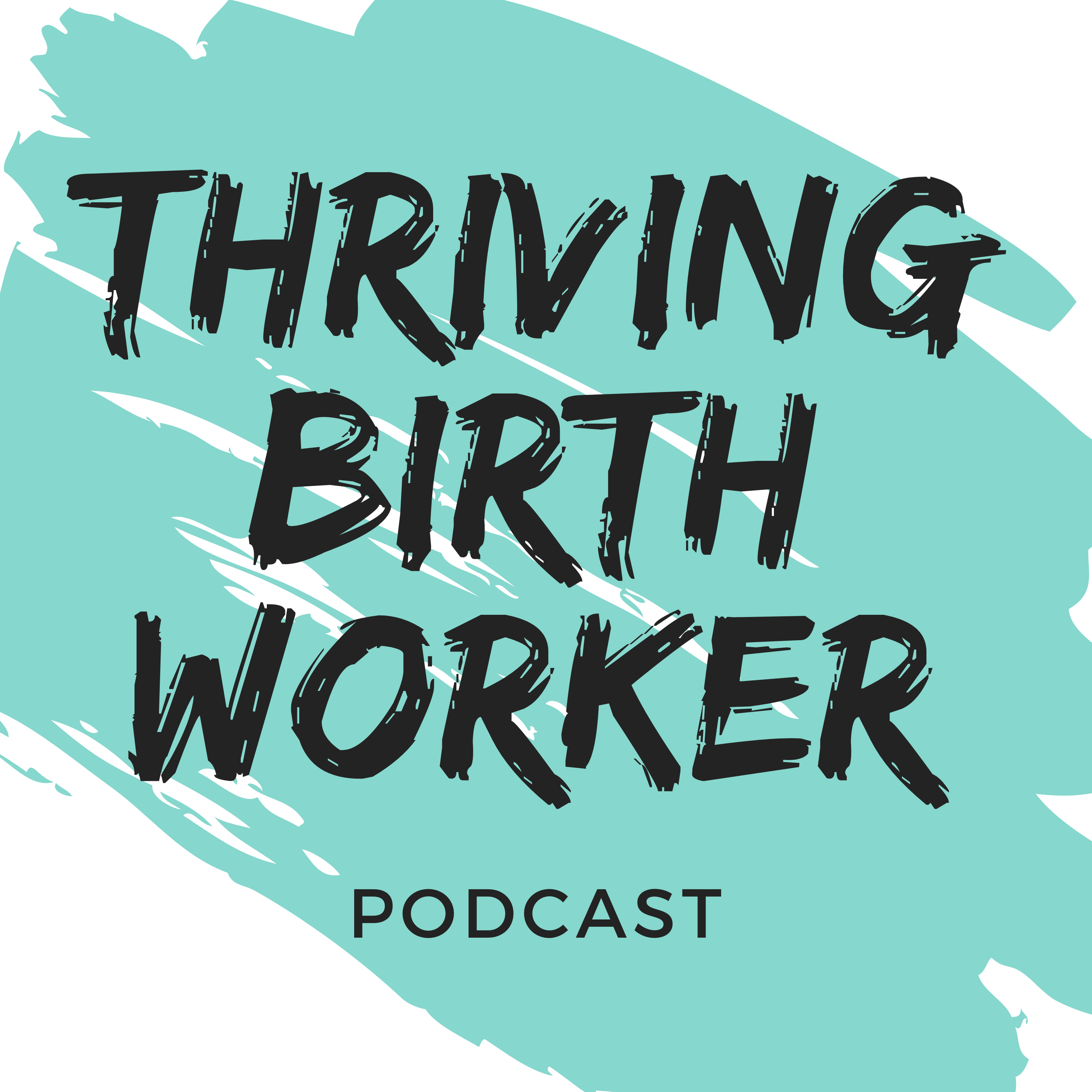 Thriving Birth Worker Podcast show art