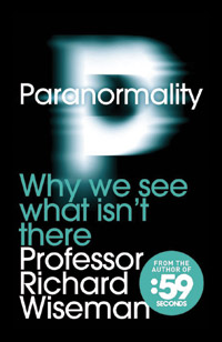 Paranormality: Psychic Dogs, Ghosts and Silly Voices-an Interview with Richard Wiseman