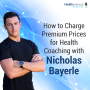 Artwork for 82 - How to Charge Premium Prices for Health Coaching with Nicholas Bayerle