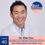 Artwork for Dr. Kien Vuu: Mending your Mindset: How One Doctor Quit Hiding Behind the White Coat