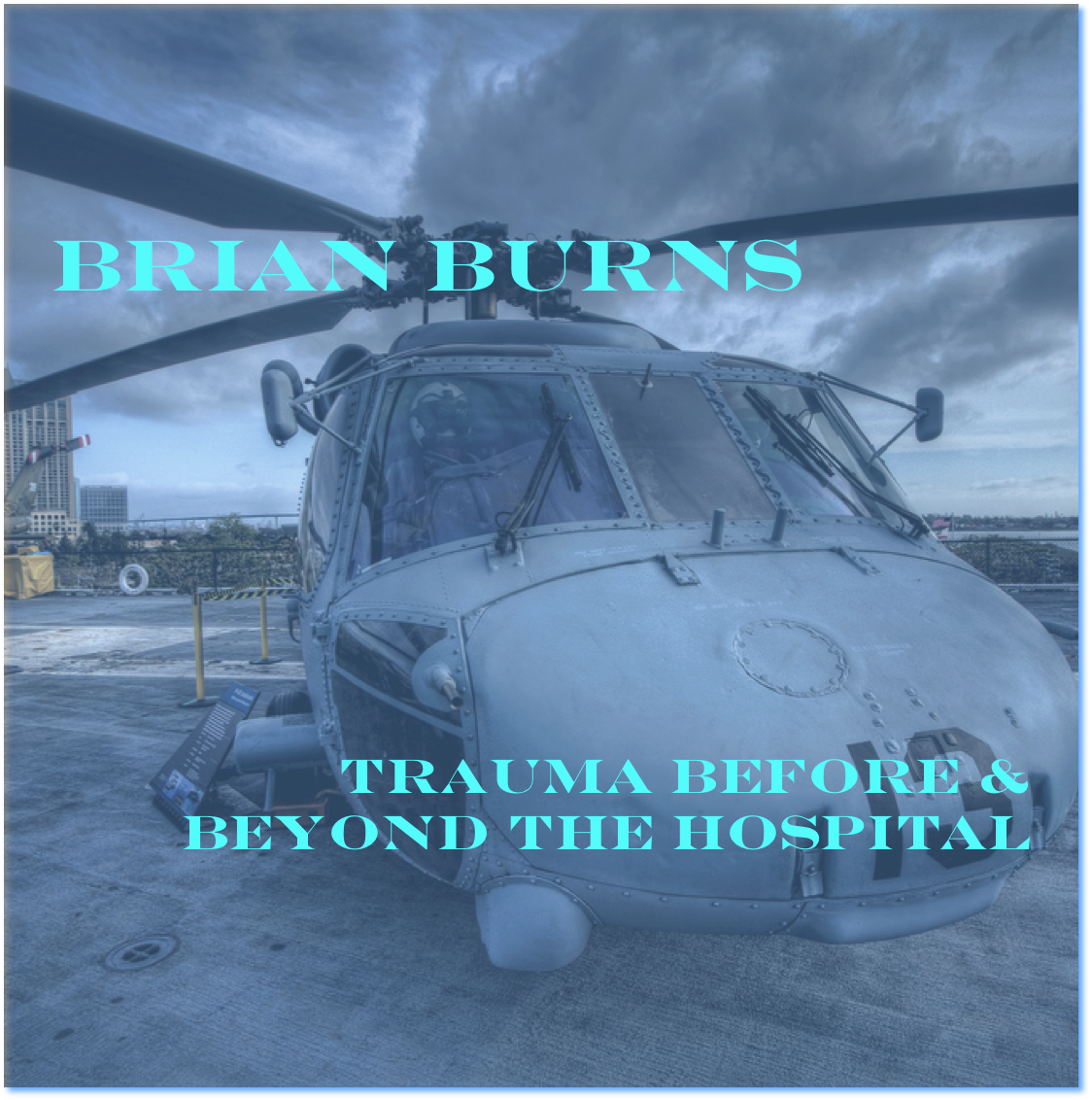 Brian Burns: Trauma Before & Beyond the Hospital