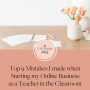 Artwork for Top 9 Mistakes I Made when Starting my Online Business as a Teacher in the Classroom