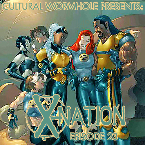 Cultural Wormhole Presents: X-Nation Episode 23