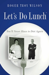 Dr Fitness and the Fat Guy Interview Roger Troy Wilson Author of Let's Do Lunch, An Amazing and True Weight Loss Story