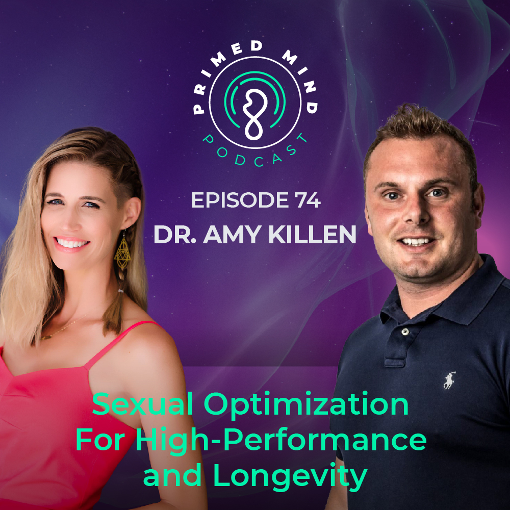 074 - Dr. Amy Killen - Sexual Optimization For High-Performance and Longevity