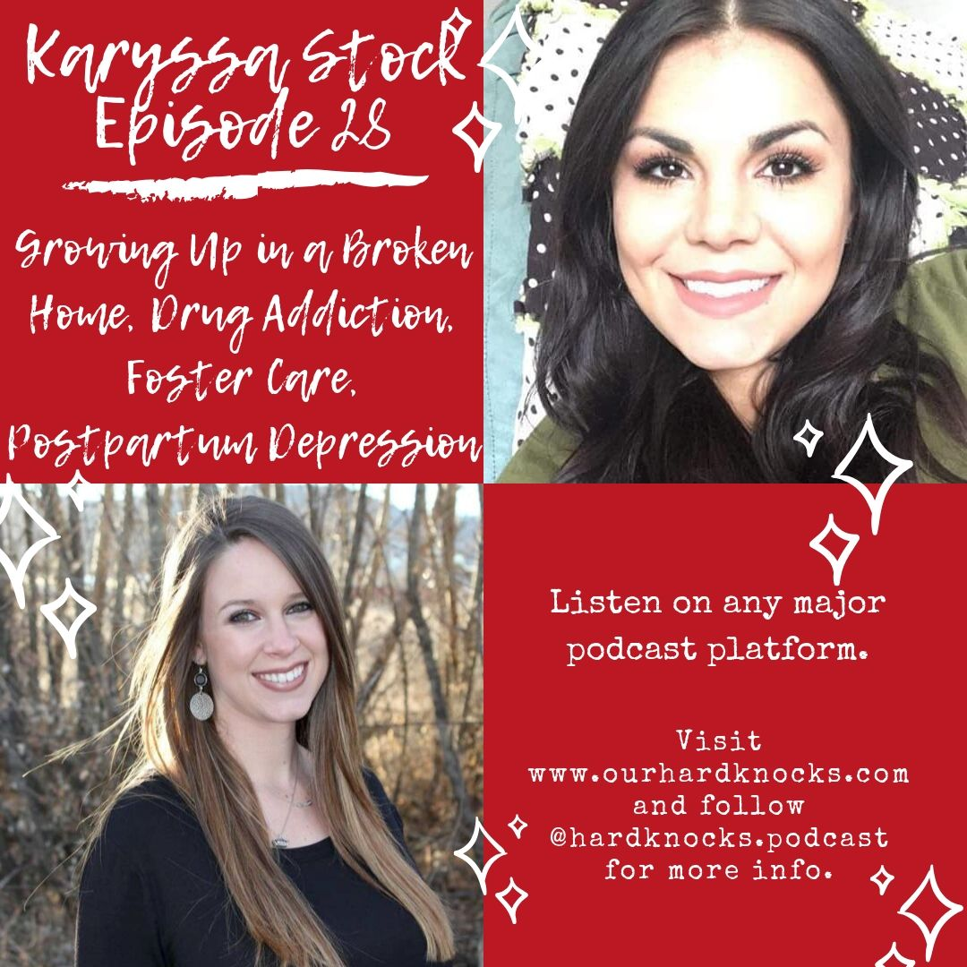 Episode 28: Karyssa Stock - Growing up in a Broken Home, Drug Addiction, Foster Care and Postpartum Depression