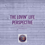 Artwork for The Lovin' Life Perspective
