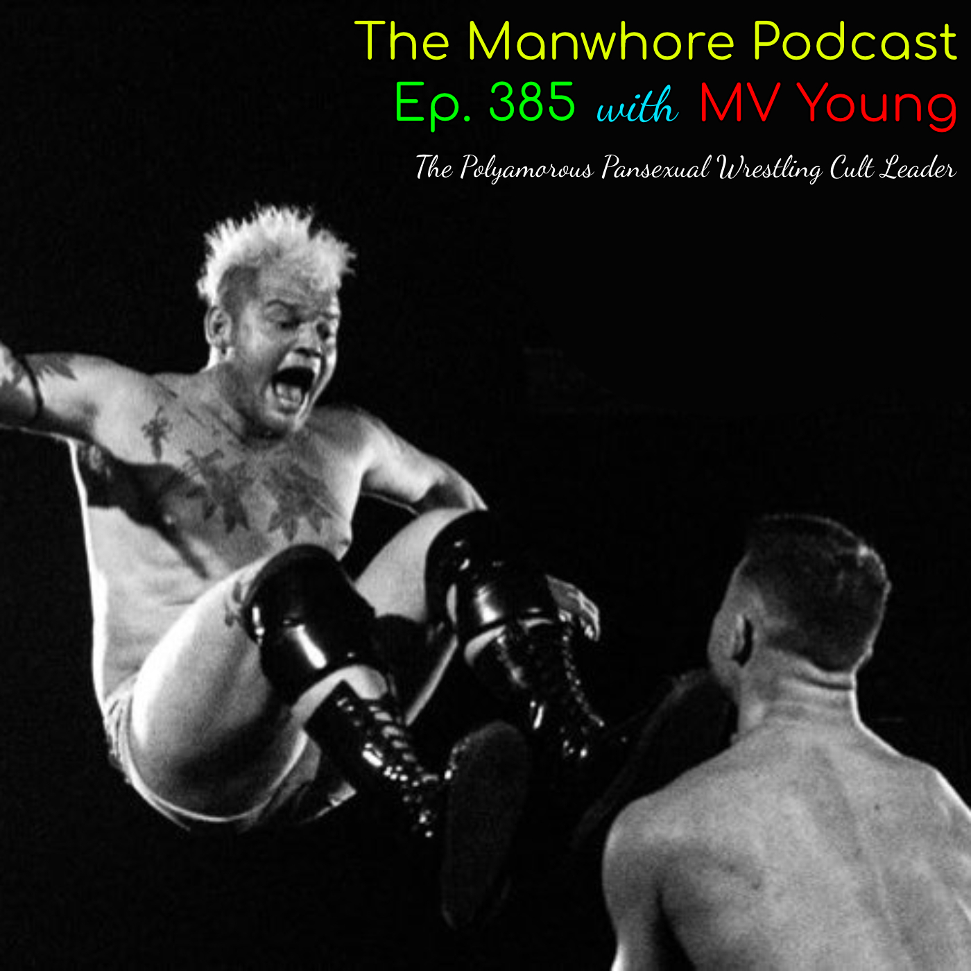 The Manwhore Podcast: A Sex-Positive Quest - Ep. 385: The Polyamorous Pansexual Wrestling Cult Leader MV Young