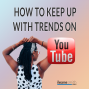 Artwork for How To Keep Up with Trends on YouTube