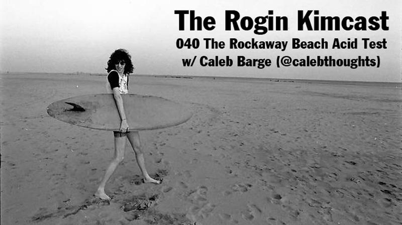 040 The Rockaway Beach Acid Test w/ Caleb Barge (@calebthoughts)