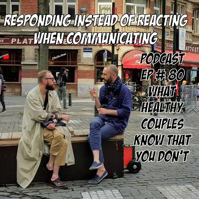 What Healthy Couples Know That You Don't - Responding Instead of Reacting When Communicating