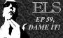 Artwork for ELS Ep59,Dame It!