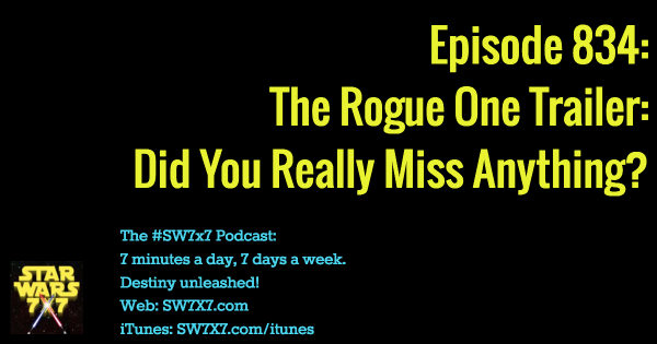 834: The Rogue One Trailer: Did You Really Miss Anything?