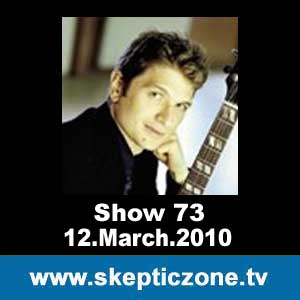 The Skeptic Zone #73 - 12.March.2010