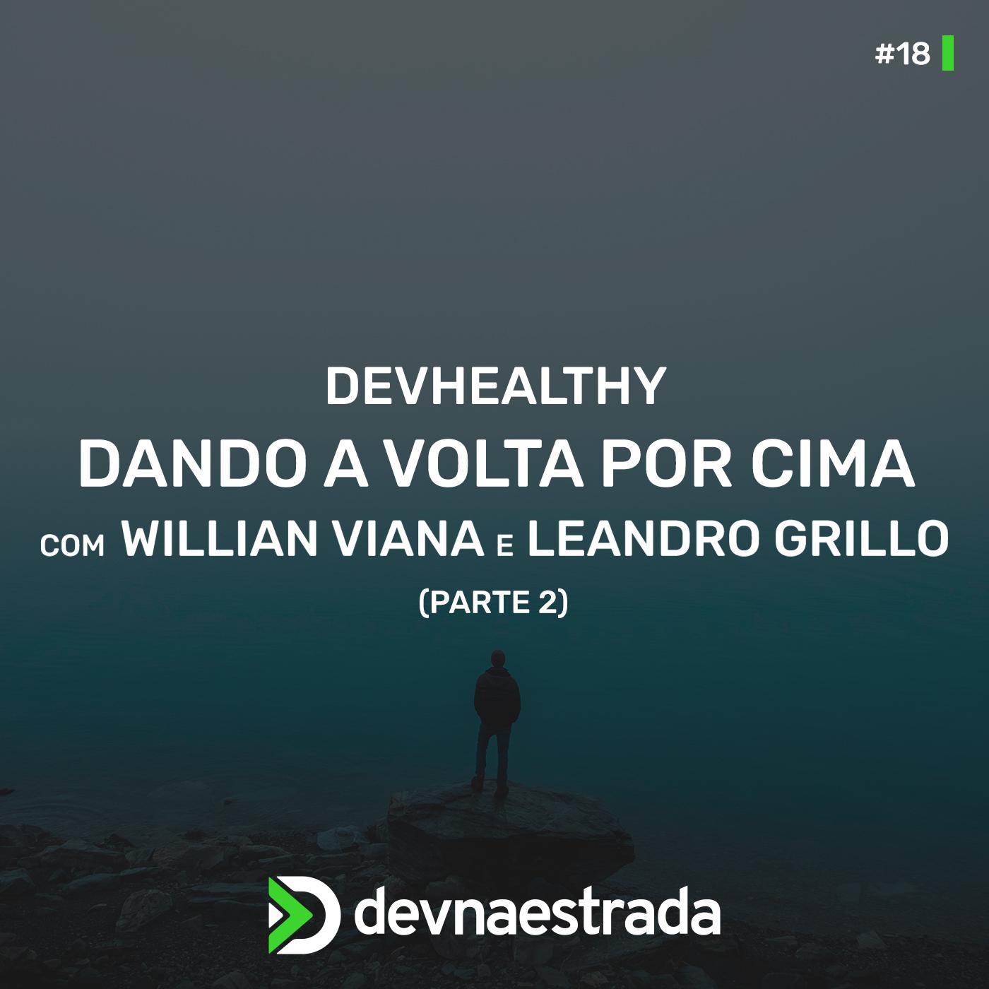 DevHealthy #18 - Dando a volta por cima - Willian Viana e Leandro Grillo - Parte 2