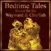 Cover for 'Bedtime Tales: Stories for the Wayward and Churlish'
