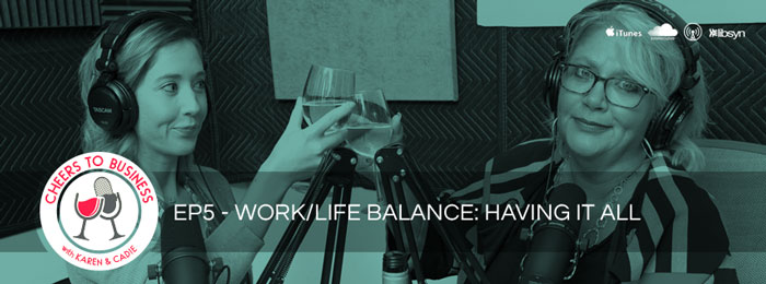 Cheers To Business - Ep5 - Work/life balance
