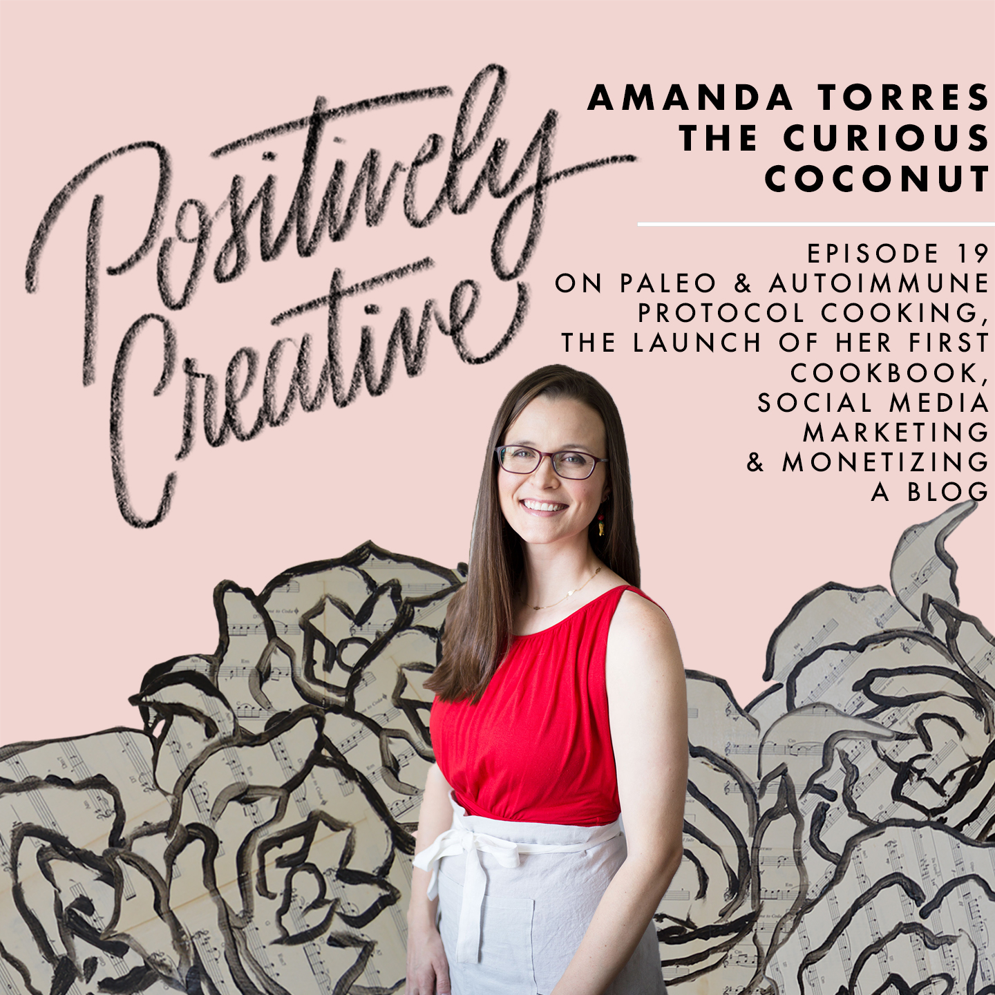 Artwork for 019 - Amanda Torres of The Curious Coconut on Paleo & Auto Immune Protocol Cooking, the Launch of Her First Cookbook, & Marketing Through Pinterest, Facebook, & Instagram, & Monetizing a Blog