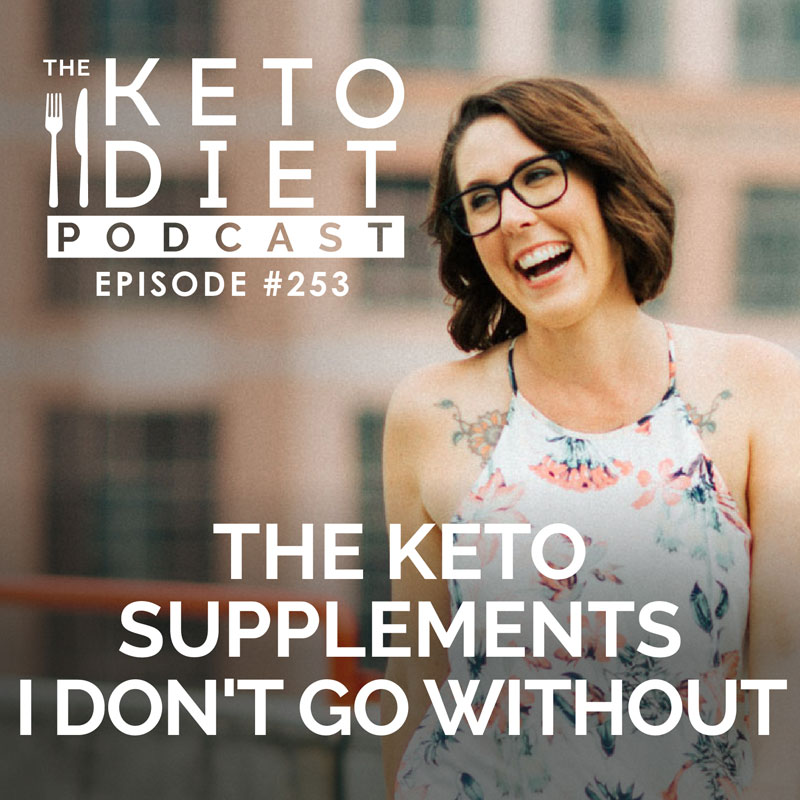 #253 The Keto Supplements I Don't Go Without
