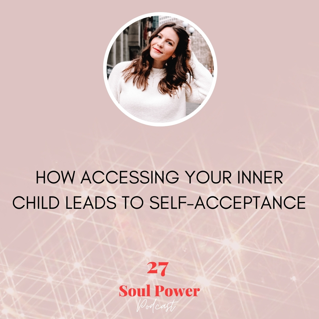27: How Accessing Your Inner Child Leads to Self-Acceptance