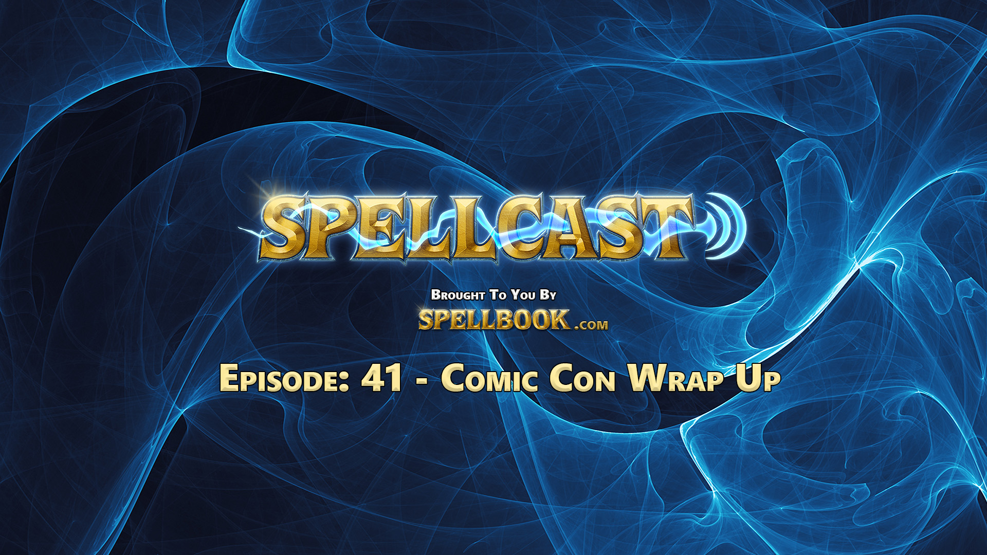 Spellcast Episode: 41 - Comic Con Wrap Up