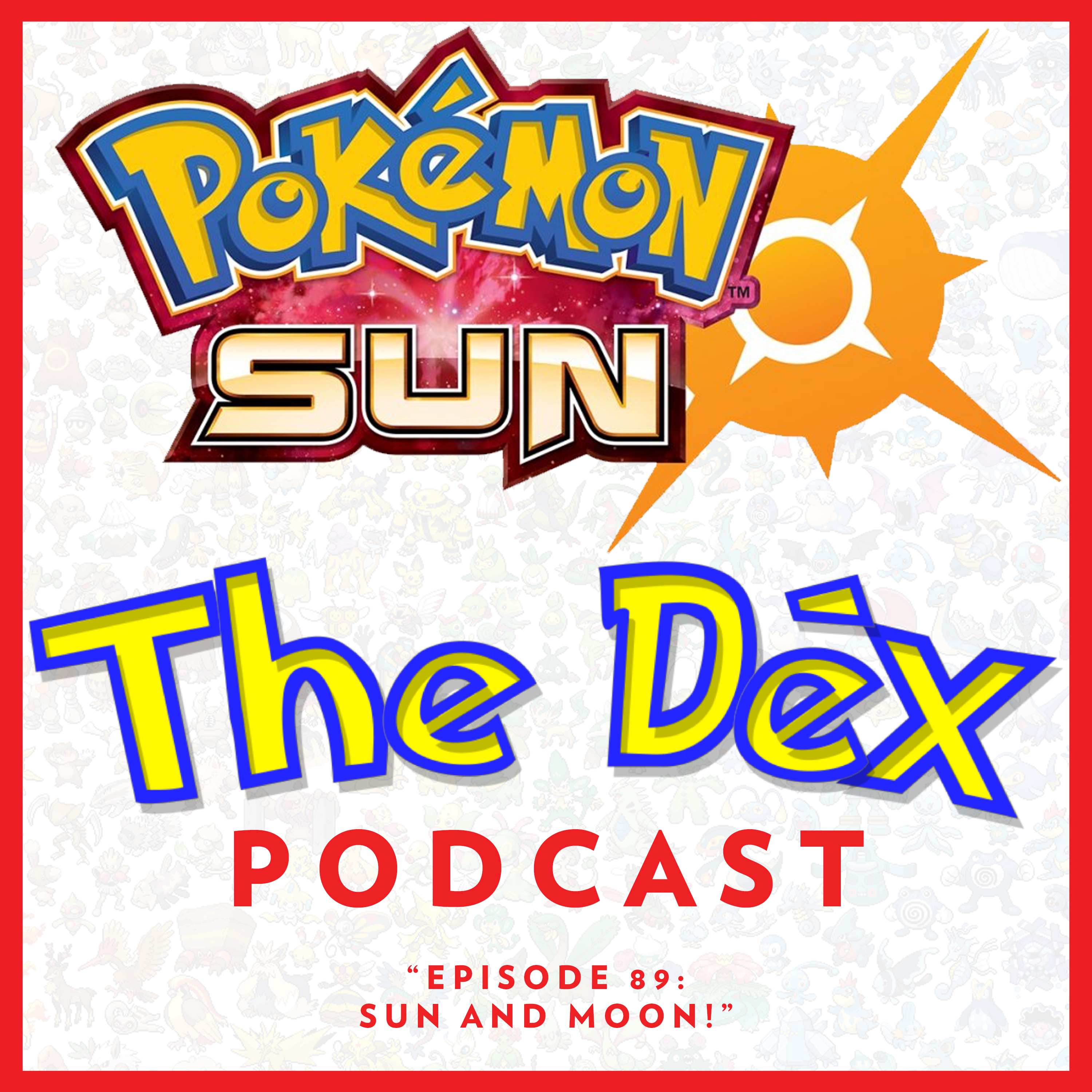 The Dex! Podcast #89: Sun and Moon!