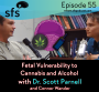 Artwork for Ep55- Fetal Vulnerability to Cannabis and Alcohol