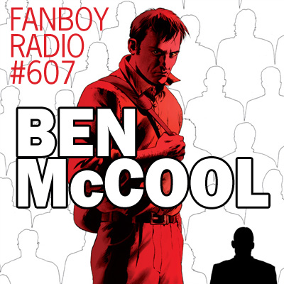 Fanboy Radio #607 - Ben McCool