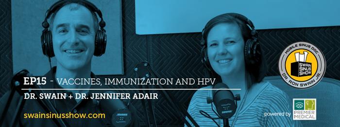 Swain Sinus Show | Dr. Swain | Dr. Jennifer Adair | Vaccines | HPV