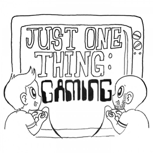 Just One Thing Gaming