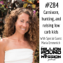 Artwork for 284 Maria Emmerich: Carnivore, hunting, and raising low carb kids.