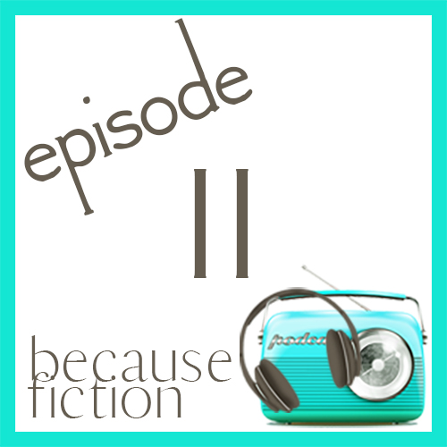 Episode 11: An Excellent Example of How Fiction Encourages Me