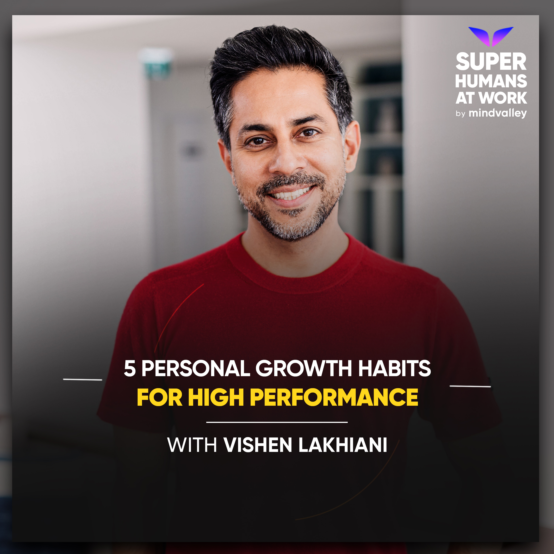 5 Personal Growth Habits For High Performance - Vishen Lakhiani