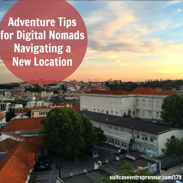 [179] Adventure Tips for Digital Nomad Navigating a New Location