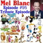 Artwork for Episode 95 - Mel Blanc Tribute (Bugs Bunny, Daffy Duck, Porky Pig, Tweety Bird, and countless other Warner Brothers animation voices, Barney Rubble from the Flintstones, Mr. Spacely from The Jetsons, and so much more...)
