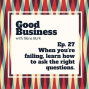Artwork for When you're failing, learn how to ask the right questions | GB 27