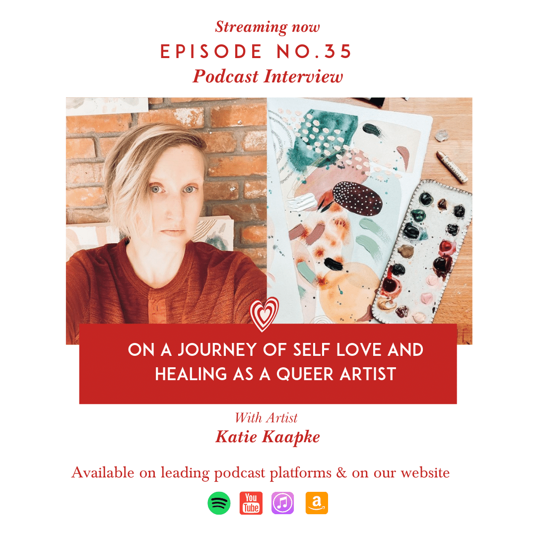 ON A JOURNEY OF SELF LOVE AND HEALING AS A QUEER ARTIST WITH KATIE KAAPCKE