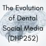 Artwork for The Evolution of Dental Social Media (DHP252)
