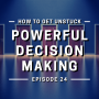 Artwork for 24: How to get unstuck. Powerful Decision Making
