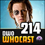 DWO WhoCast - #214 - Doctor Who Podcast