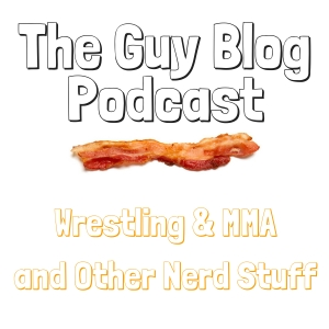 The Guy Blog Podcast - MMA | Wrestling | Fitness |Lifestyle | Guy Stuff