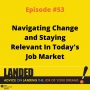 Artwork for Navigating Change and Staying Relevant In Today's Job Market
