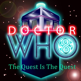 Doctor Who: The Quest Is The Quest