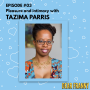 Artwork for Ep #3 Tazima Parris -- How to have more pleasure and intimacy