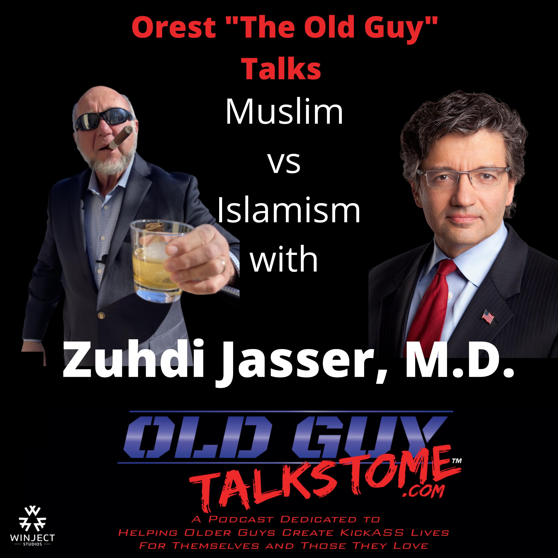 OldGuyTalksToMe - Old Guy Talks Muslim vs Islamic with Zuhdi Jasser