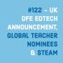 Artwork for #122 - UK DFE EDTECH ANNOUNCEMENT & Global Teacher Prize Nominees on Robotics & Maths